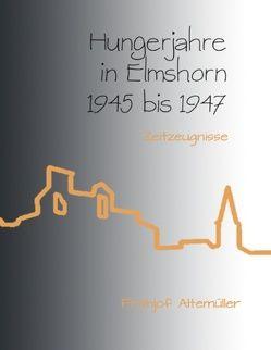 Hungerjahre in Elmshorn 1945 bis 1947 von Altemüller,  Frithjof