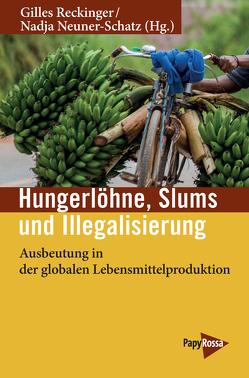 Hungerlöhne, Slums, Illegalisierung von Neuner- Schatz,  Nadja, Reckinger,  Gilles