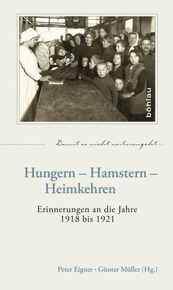 Hungern – Hamstern – Heimkehren von Eigner,  Peter, Müller,  Günter