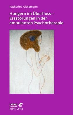Hungern im Überfluss – Essstörungen in der ambulanten Psychotherapie von Giesemann,  Katherina