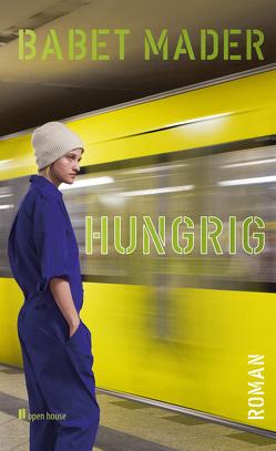 hungrig. roman von Mader,  Babet