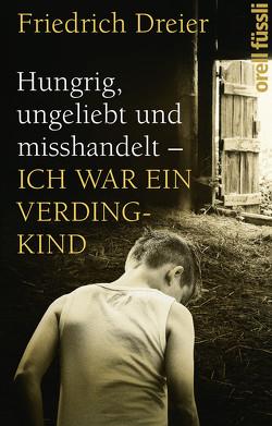 Hungrig, ungeliebt und misshandelt von Dreier Friedrich