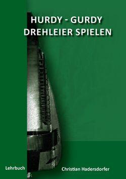 Hurdy-Gurdy, Drehleier Spielen lernen von Hadersdorfer,  Christian