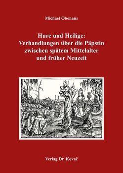 Hure und Heilige: Verhandlungen über die Päpstin zwischen spätem Mittelalter und früher Neuzeit von Obenaus,  Michael