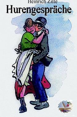 Hurengespräche (Illustriert) von Zille,  Heinrich