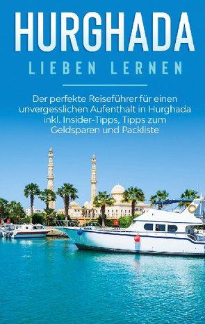 Hurghada lieben lernen: Der perfekte Reiseführer für einen unvergesslichen Aufenthalt in Hurghada inkl. Insider-Tipps, Tipps zum Geldsparen und Packliste von Brauer,  Anita