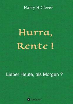 Hurra Rente ! Lieber Heute, als Morgen ! von H.Clever,  Harry