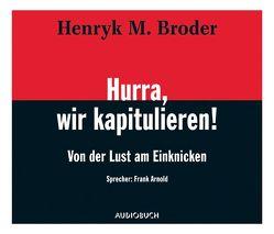 Hurra, wir kapitulieren! von Arnold,  Frank, Broder,  Henryk M, Würth,  Rudolf