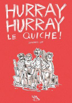 Hurray Hurray Le Quiche! von Lott,  Johannes