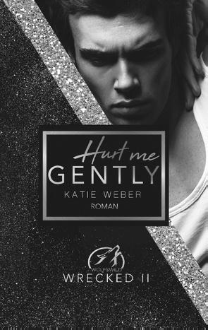 Hurt me gently von Weber,  Katie