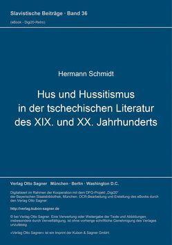 Hus und Hussitismus in der tschechischen Literatur des XIX. und XX. Jahrhunderts von Schmidt,  Hermann