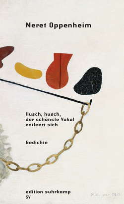 Husch, husch, der schönste Vokal entleert sich von Meyer-Thoss,  Christiane, Oppenheim,  Meret