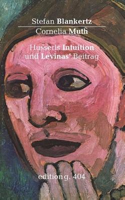 Husserls Intuition und Levinas' Beitrag von Blankertz,  Stefan, Muth,  Cornelia