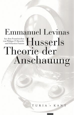 Husserls Theorie der Anschauung von Fanzun,  Sebastien, Haensler,  Philippe P., Lévinas,  Emmanuel