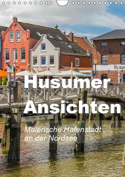 Husumer Ansichten, malerische Hafenstadt an der Nordsee (Wandkalender 2019 DIN A4 hoch) von Feuerer,  Jürgen