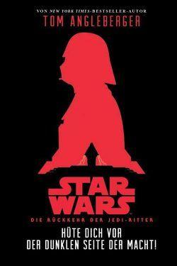 Hüte dich vor der Dunklen Seite der Macht (Star Wars Die Rückkehr der Jedi-Ritter) von Angleberger,  Tom, McCaig,  Iain