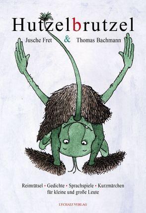 Hutzelbrutzel von Bachmann,  Thomas, Fret,  Jusche