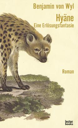 Hyäne – Eine Erlösungsfantasie von von Wyl,  Benjamin