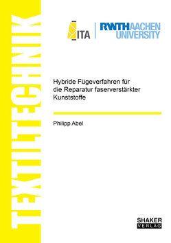 Hybride Fügeverfahren für die Reparatur faserverstärkter Kunststoffe von Abel,  Philipp