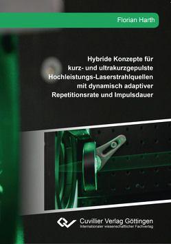 Hybride Konzepte für kurz- und ultrakurzgepulste Hochleistungs-Laserstrahlquellen mit dynamisch adaptiver Repetitionsrate und Impulsdauer von Harth,  Florian