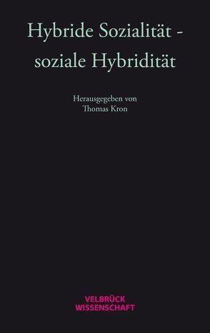 Hybride Sozialität – soziale Hybridität von Kron,  Thomas