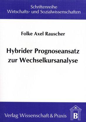 Hybrider Prognoseansatz zur Wechselkursanalyse von Rauscher,  Folke A