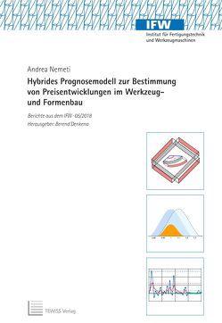 Hybrides Prognosemodell zur Bestimmung von Preisentwicklungen im Werkzeug- und Formenbau von Denkena,  Berend, Nemeti,  Andrea