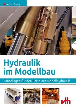 Hydraulik im Modellbau von Sigrist,  Marcel
