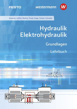 Hydraulik und Elektrohydraulik / Hydraulik / Elektrohydraulik von Aheimer,  Renate, Ebel,  Frank, Löffler,  Christine, Merkle,  Dieter, Prede,  Georg, Rupp,  Klaus, Scholz,  Dieter, Schrader,  Burkhard