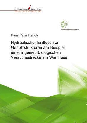 Hydraulischer Einfluss von Gehölzstrukturen am Beispiel einer ingenieurbiologischen Versuchsstrecke am Wienfluss von Rauch,  Hans P
