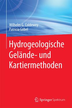 Hydrogeologische Gelände- und Kartiermethoden von Coldewey,  Wilhelm G., Göbel,  Patricia