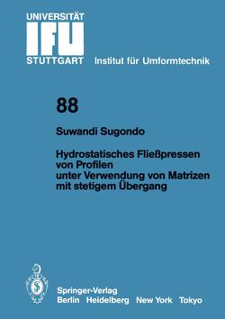 Hydrostatisches Fließpressen von Profilen unter Verwendung von Matrizen mit stetigem Übergang von Sugondo,  Suwandi