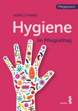 Hygiene im Pflegealltag von Handl,  Gerald
