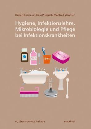 Hygiene, Infektionslehre, Mikrobiologie und Pflege bei Infektionskrankheiten von Kaiser,  Hubert, Lausch,  Andreas P, Stanosch,  Manfred