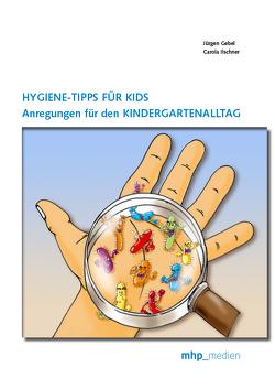 Hygiene-Tipps für Kids: Anregungen für den Kindergartenalltag von Gebel,  Jürgen, Ilschner,  Carola