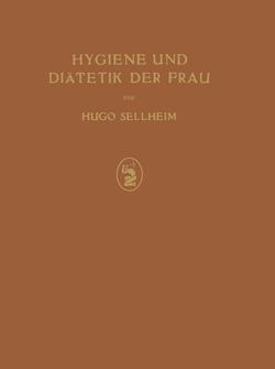 Hygiene und Diätetik der Frau von Sellheim,  Hugo