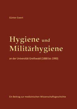 Hygiene und Militärhygiene an der Universität Greifswald (1888 bis 1990) von Ewert,  Günter