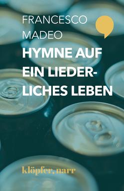 Hymne auf ein liederliches Leben von Madeo,  Francesco