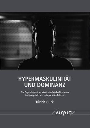 Hypermaskulinität und Dominanz von Burk,  Ulrich