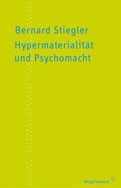 Hypermaterialität und Psychomacht von Hörl,  Erich, Stiegler,  Bernard, Wojtyczka,  Ksymena