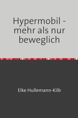 Hypermobil – mehr als nur beweglich von Hullemann-Kilb,  Elke