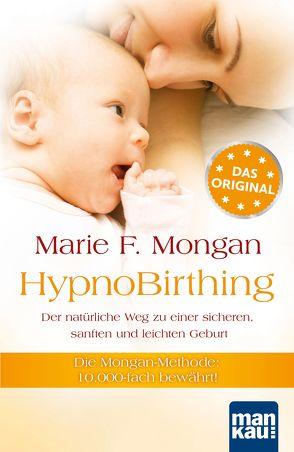 HypnoBirthing. Der natürliche Weg zu einer sicheren, sanften und leichten Geburt von Mongan,  Marie F