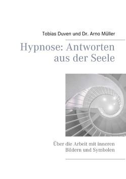 Hypnose: Antworten aus der Seele von Duven,  Tobias, Müller,  Arno
