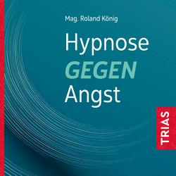 Hypnose gegen Angst von König,  Roland