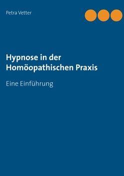 Hypnose in der Homöopathischen Praxis von Vetter,  Petra