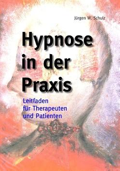 Hypnose in der Praxis von Schulz,  Jürgen W.