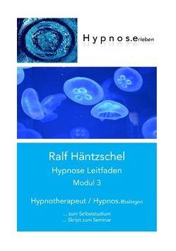 Hypnose Leitfaden Modul 3 von Häntzschel,  Ralf