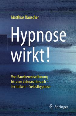 Hypnose wirkt! von Rauscher,  Matthias