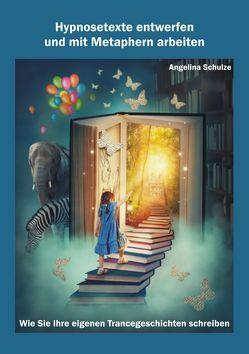 Hypnosetexte entwerfen und mit Metaphern arbeiten von Schulze,  Angelina