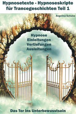 Hypnosetexte – Hypnoseskripte für Trancegeschichten Teil 1 von Schulze,  Angelina